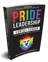 Pride Leadership: Strategies for the LGBTQ+ Leader to be the King or Queen of their Jungle by Dr. Steve Yacovelli